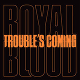 Royal Blood / Trouble's Coming (Limited Edition)(7' Vinyl Single)