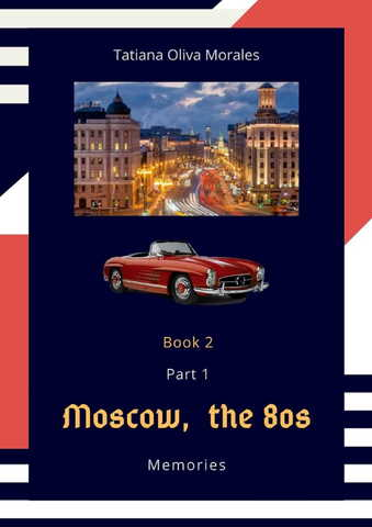 Moscow, the 80s. Non-adapted short stories for translation from English and retelling. Levels B2 - C2. Book 2. Part 1