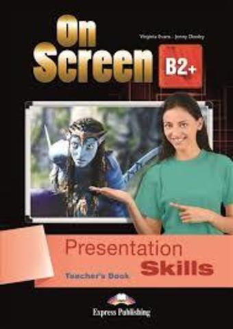 On Screen B2+. Presentation Skills TEACHER'S BOOK
