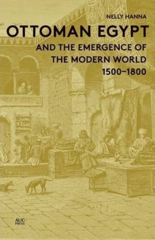 Ottoman Egypt and the Emergence of the Modern World : 1500-1800