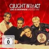 Caught In The Act / Love Is Everywhere - Greatest Hits (2CD+DVD)