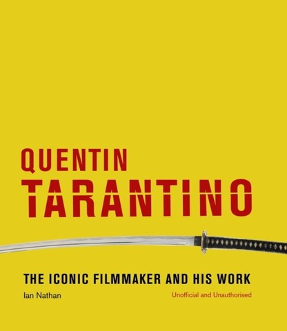 NATHAN, IAN: Quentin Tarantino: The Iconic Filmmaker and His Work