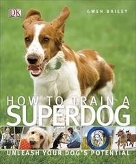 How To Train A Superdog : Unleash Your Dog's Potential