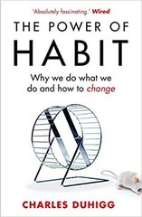The Power of Habit. Why We Do What We Do, and How to Change