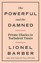The Powerful and the Damned: Private Diaries in Turbulent Times