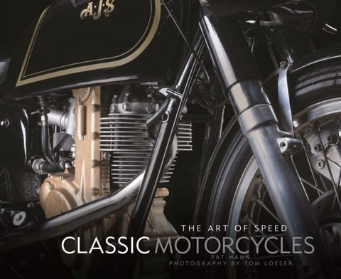 HAHN, PAT: Classic Motorcycles: The Art of Speed