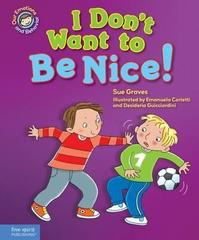 I Don't Want to Be Nice! : A Book about Showing Kindness