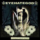EyeHateGod / A History Of Nomadic Behavior (Limited Edition)(CD)
