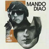 Mando Diao / Give Me Fire! (RU)(CD)