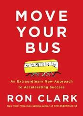 Move Your Bus : An Extraordinary New Approach to Accelerating Success