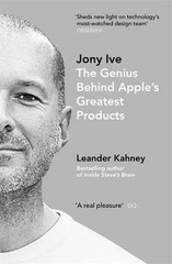 Jony Ive : The Genius Behind Apple's Greatest Products