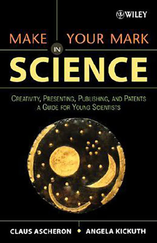 9780471657330 - Make your mark in science: creativity, presenting, publishing, and patents, a guide for young scientists